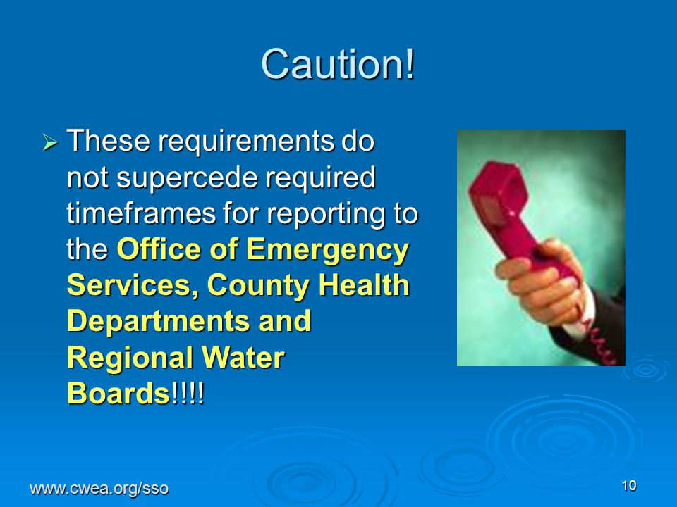 10 Caution!  These requirements do not supercede required timeframes for reporting to the Office of Emergency Services, County Health Departments and