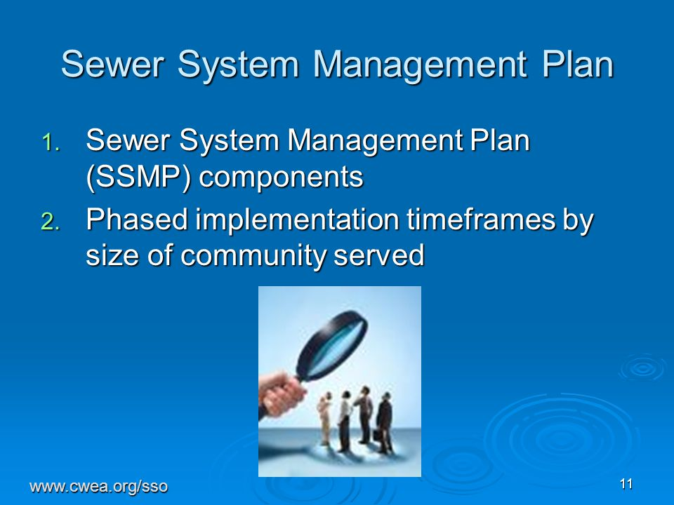 11 Sewer System Management Plan 1. Sewer System Management Plan (SSMP) components 2. Phased implementation timeframes by size of community served www.