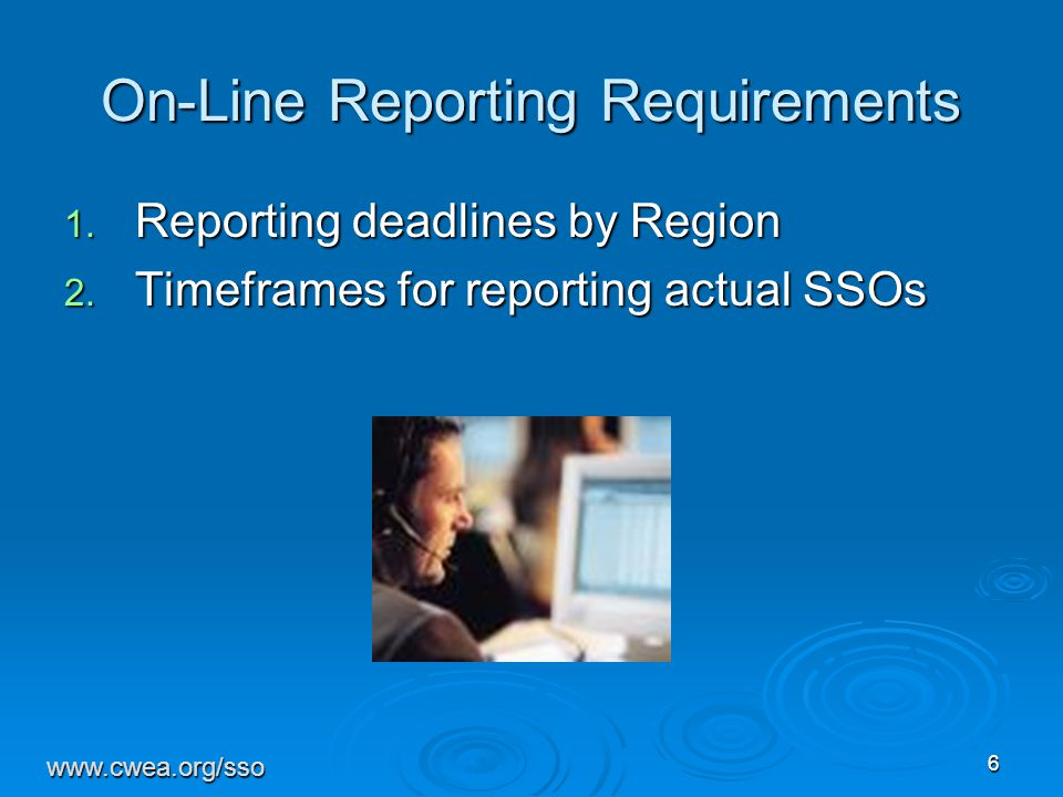 6 On-Line Reporting Requirements 1.Reporting deadlines by Region 2.