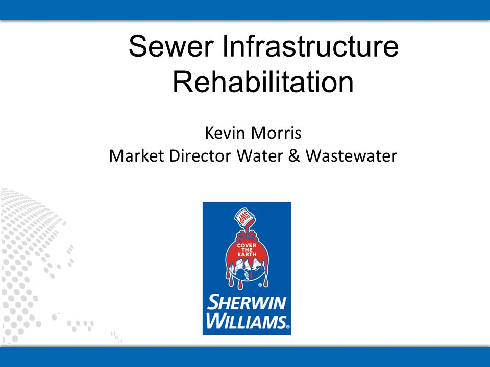 Sewer Infrastructure Rehabilitation Kevin Morris Market Director Water & Wastewater