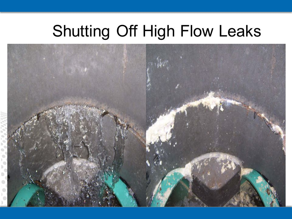 Shutting Off High Flow Leaks
