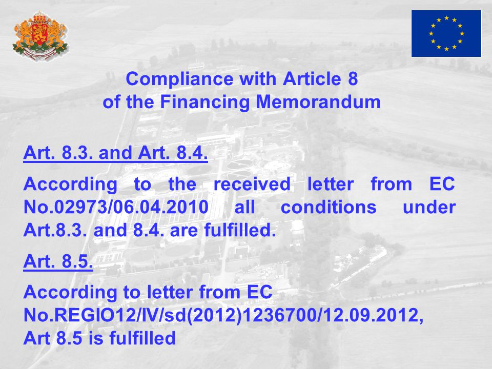 Compliance with Article 8 of the Financing Memorandum Art. 8.3. and Art. 8.4. According to the received letter from EC No.02973/06.04.2010 all conditi