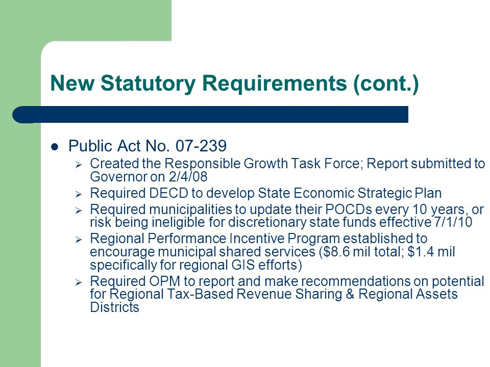 New Statutory Requirements (cont.) Public Act No. 07-239  Created the Responsible Growth Task Force; Report submitted to Governor on 2/4/08  Require