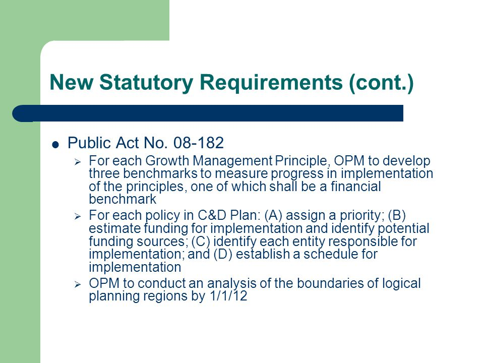New Statutory Requirements (cont.)  Public Act No. 08-182  For each Growth Management Principle, OPM to develop three benchmarks to measure progress