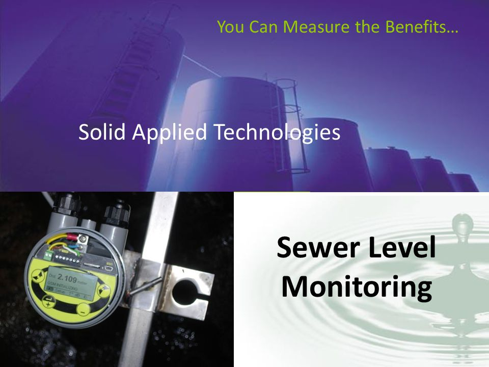 You Can Measure the Benefits… Solid Applied Technologies Sewer Level Monitoring