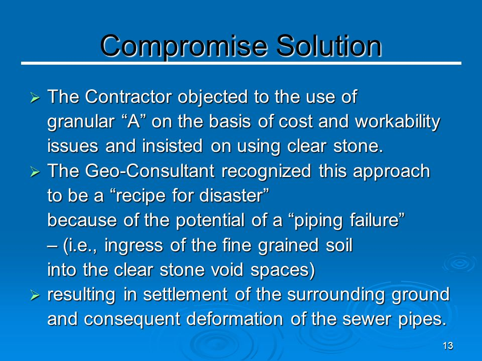 13 Compromise Solution  The Contractor objected to the use of granular A on the basis of cost and workability issues and insisted on using clear stone.