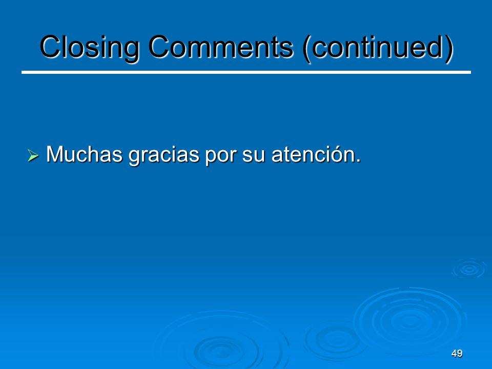 49 Closing Comments (continued)  Muchas gracias por su atención.