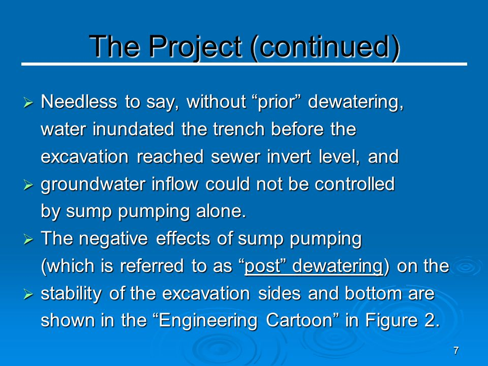 7  Needless to say, without prior dewatering, water inundated the trench before the excavation reached sewer invert level, and  groundwater inflow could not be controlled by sump pumping alone.
