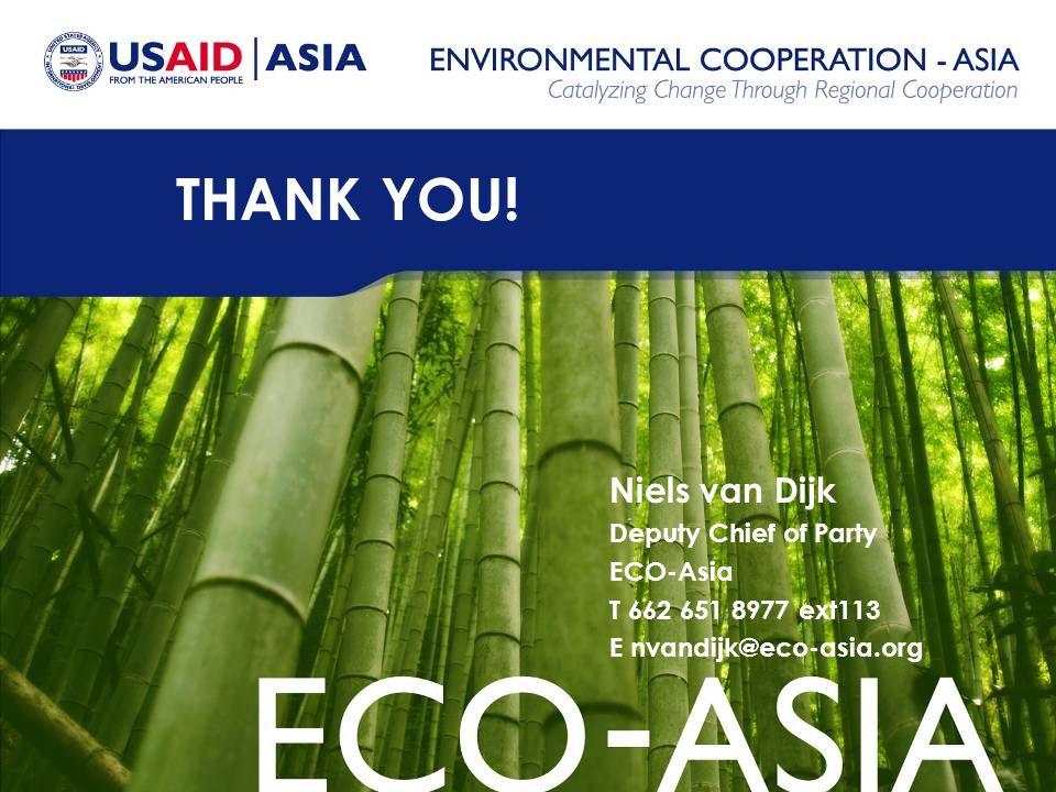 THANK YOU! Niels van Dijk Deputy Chief of Party ECO-Asia T 662 651 8977 ext113 E nvandijk@eco-asia.org