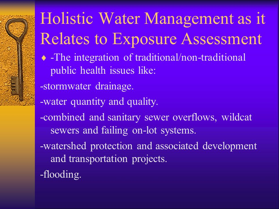 Holistic Water Management as it Relates to Exposure Assessment  -The integration of traditional/non-traditional public health issues like: -stormwater drainage.