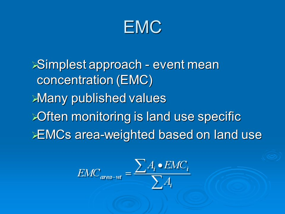 EMC  Simplest approach - event mean concentration (EMC)  Many published values  Often monitoring is land use specific  EMCs area-weighted based on