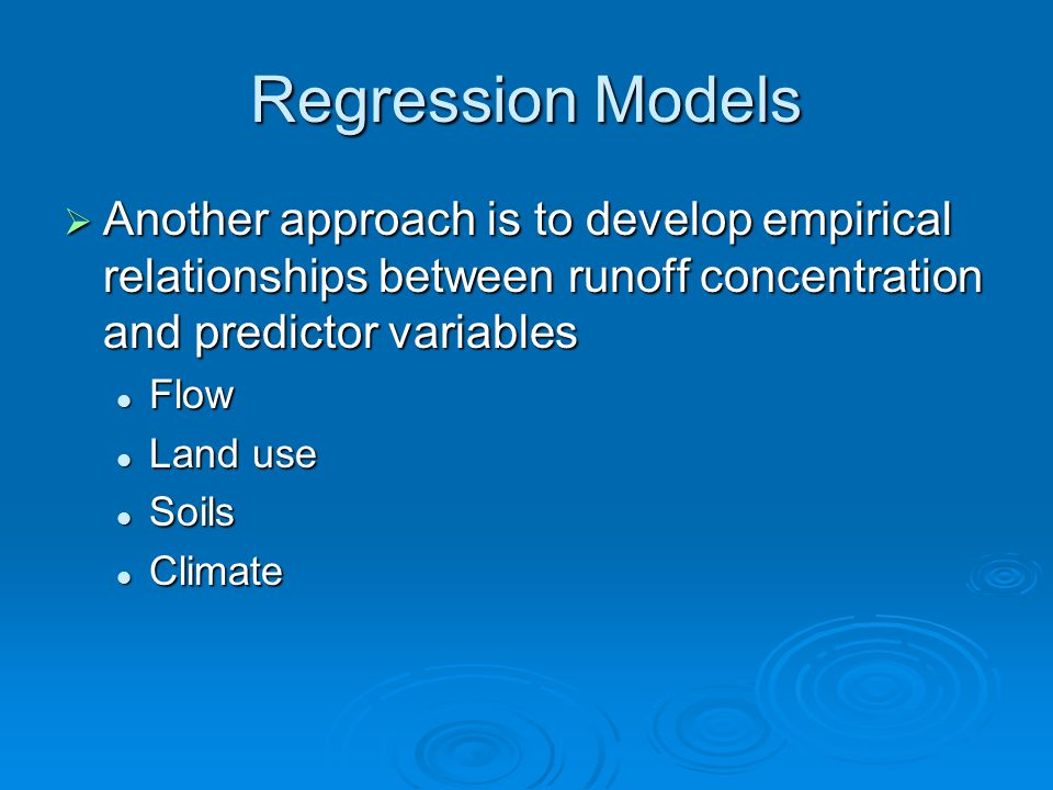 Regression Models  Another approach is to develop empirical relationships between runoff concentration and predictor variables Flow Flow Land use Lan