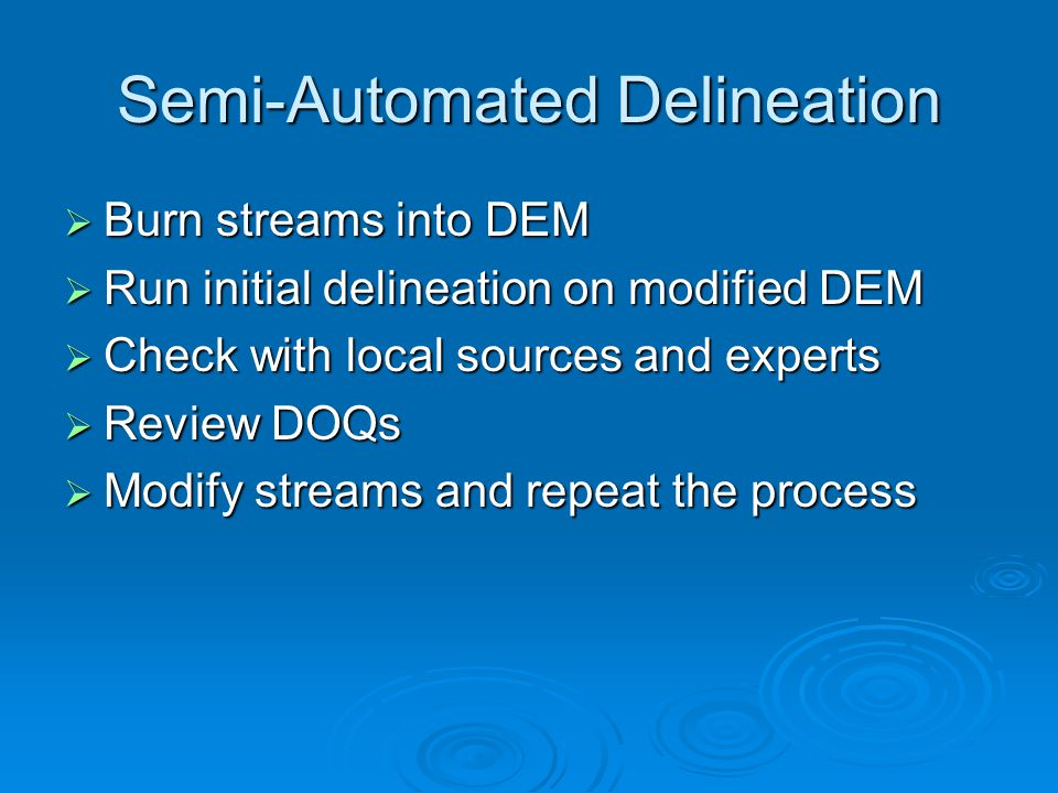 Semi-Automated Delineation  Burn streams into DEM  Run initial delineation on modified DEM  Check with local sources and experts  Review DOQs  Modify streams and repeat the process