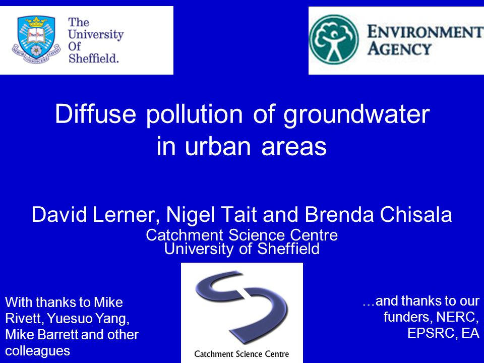 Diffuse pollution of groundwater in urban areas David Lerner, Nigel Tait and Brenda Chisala Catchment Science Centre University of Sheffield With than
