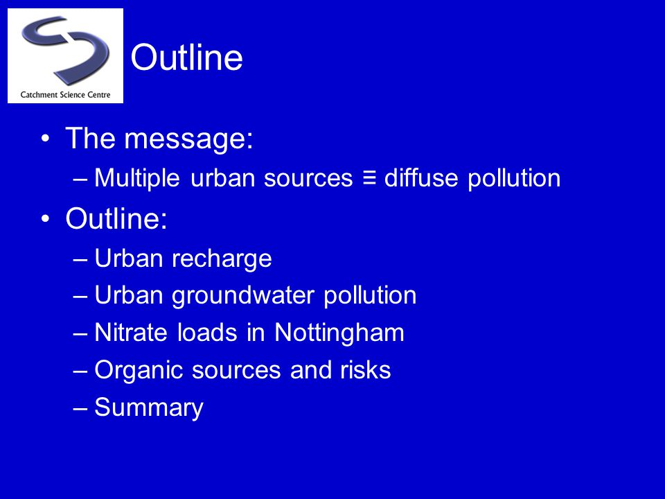 Outline The message: –Multiple urban sources ≡ diffuse pollution Outline: –Urban recharge –Urban groundwater pollution –Nitrate loads in Nottingham –O