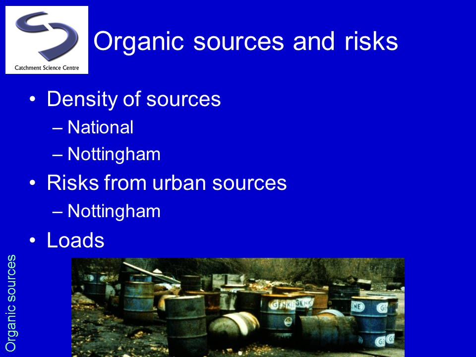Organic sources and risks Density of sources –National –Nottingham Risks from urban sources –Nottingham Loads Organic sources