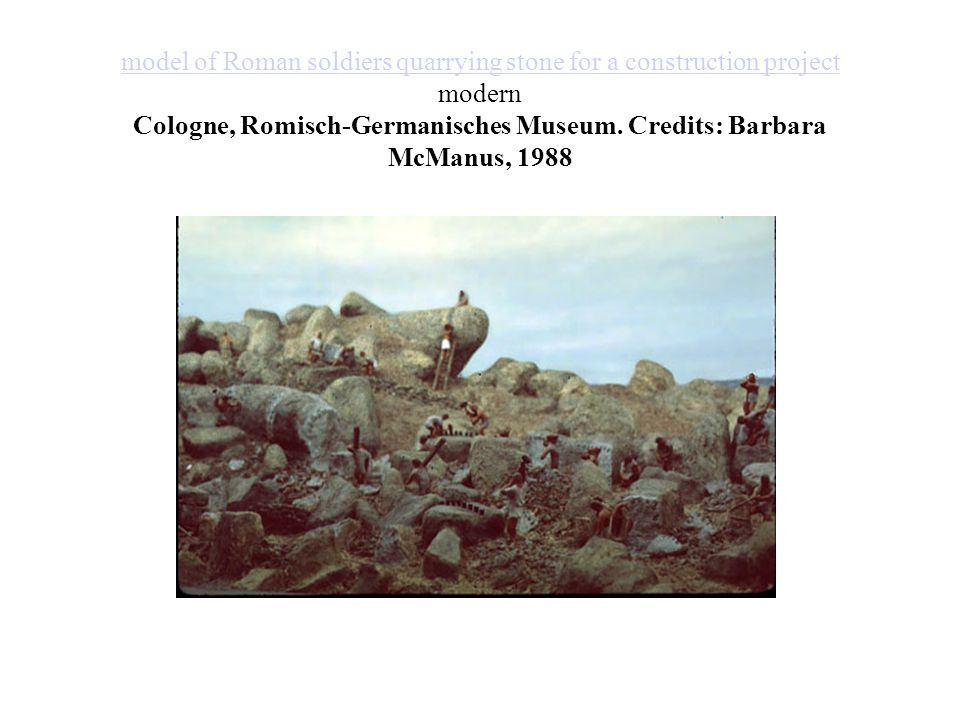 model of Roman soldiers quarrying stone for a construction project model of Roman soldiers quarrying stone for a construction project modern Cologne,