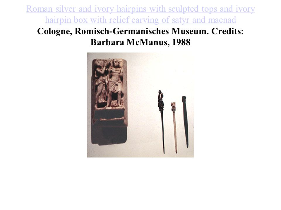 Roman silver and ivory hairpins with sculpted tops and ivory hairpin box with relief carving of satyr and maenad Roman silver and ivory hairpins with
