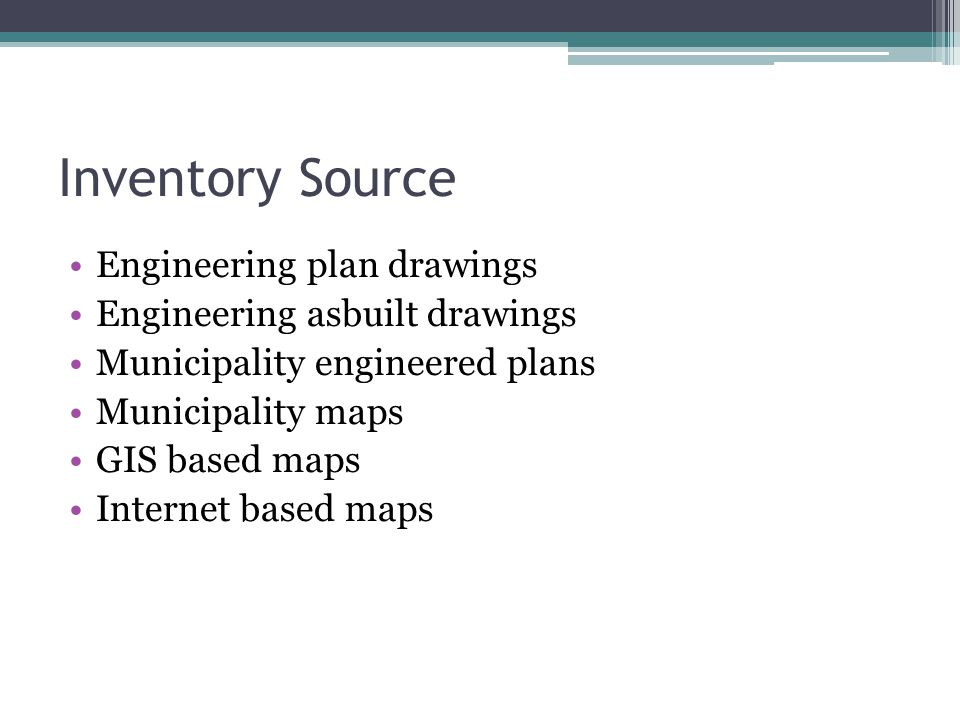 Inventory Source Engineering plan drawings Engineering asbuilt drawings Municipality engineered plans Municipality maps GIS based maps Internet based
