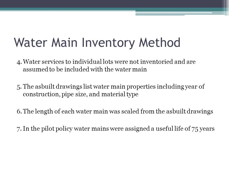 Water Main Inventory Method 4.Water services to individual lots were not inventoried and are assumed to be included with the water main 5.The asbuilt