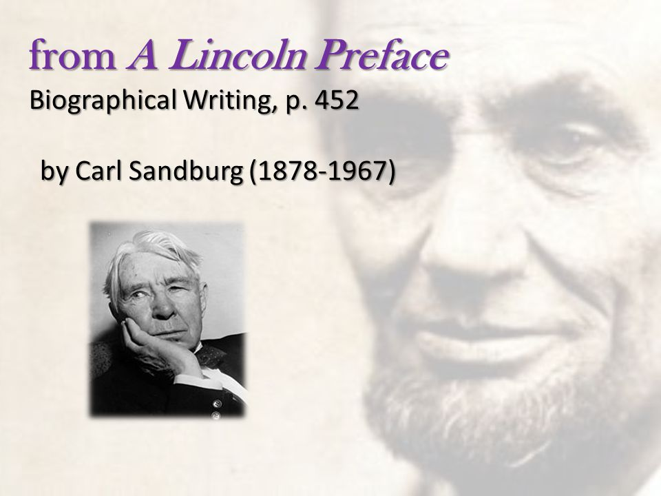 from A Lincoln Preface Biographical Writing, p. 452 by Carl Sandburg (1878-1967)