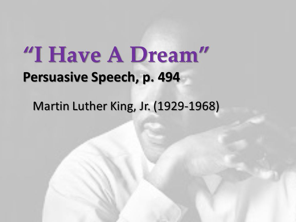 """""""I Have A Dream"""" Persuasive Speech, p. 494 Martin Luther King, Jr. (1929-1968)"""