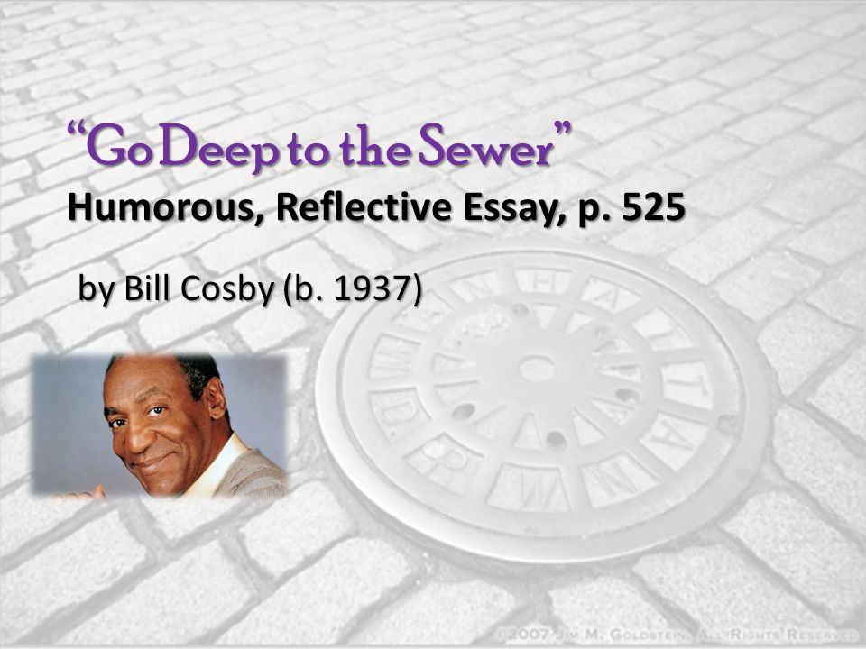 """""""Go Deep to the Sewer"""" Humorous, Reflective Essay, p. 525 by Bill Cosby (b. 1937)"""