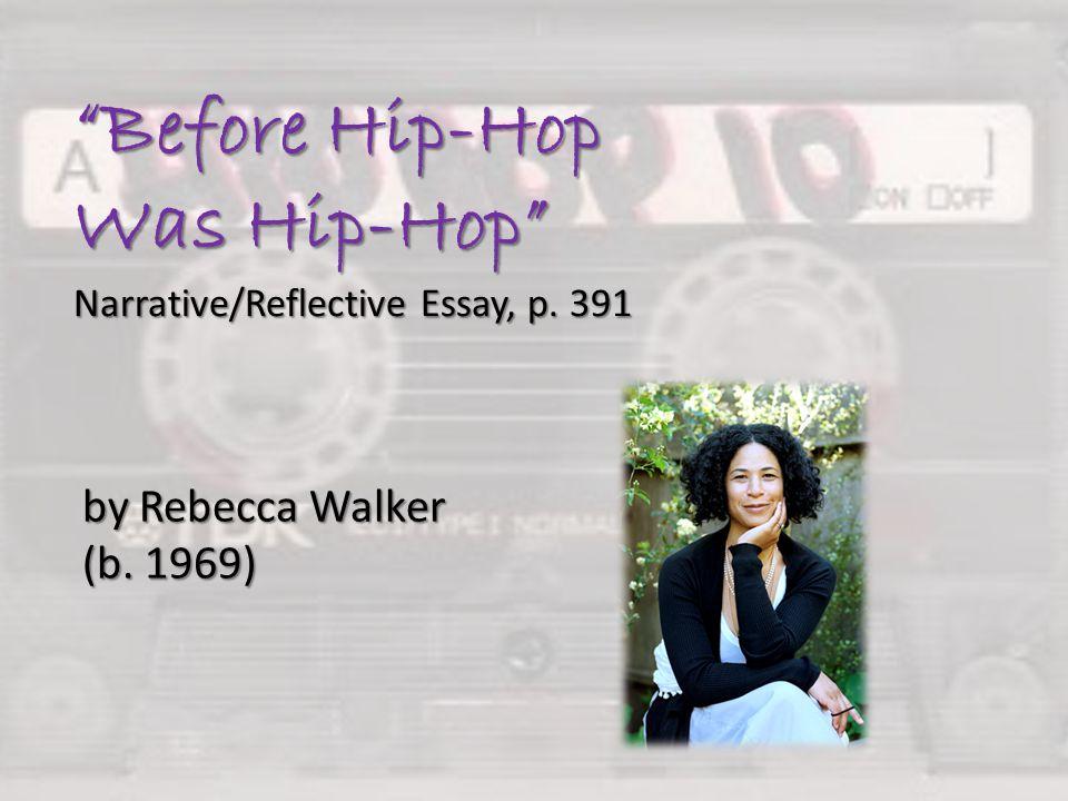 """Before Hip-Hop Was Hip-Hop"" Narrative/Reflective Essay, p. 391 by Rebecca Walker (b. 1969)"