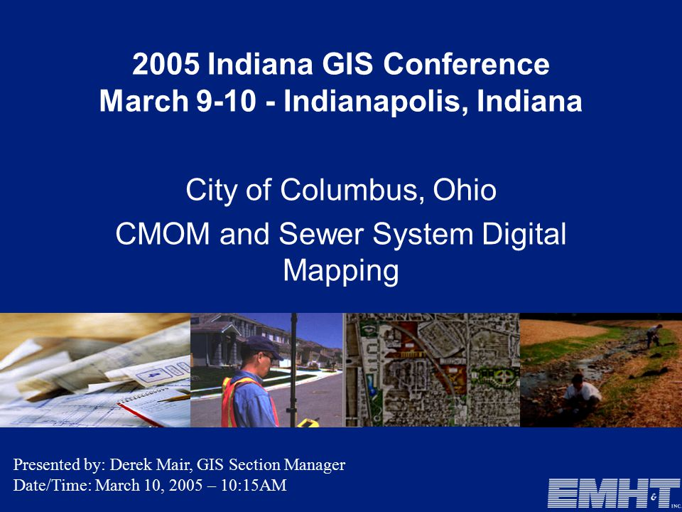 2005 Indiana GIS Conference March 9-10 - Indianapolis, Indiana City of Columbus, Ohio CMOM and Sewer System Digital Mapping Presented by: Derek Mair, GIS Section Manager Date/Time: March 10, 2005 – 10:15AM