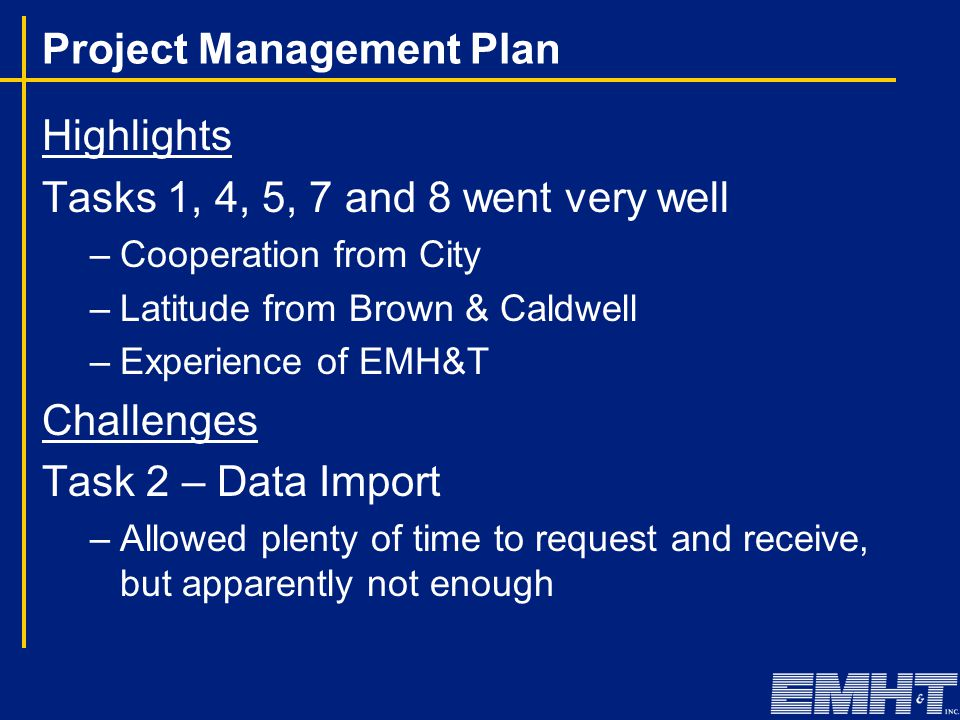 Highlights Tasks 1, 4, 5, 7 and 8 went very well –Cooperation from City –Latitude from Brown & Caldwell –Experience of EMH&T Challenges Task 2 – Data