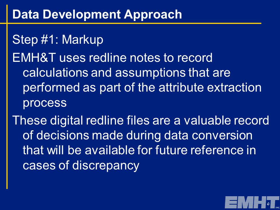 Data Development Approach Step #1: Markup EMH&T uses redline notes to record calculations and assumptions that are performed as part of the attribute