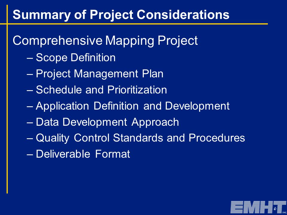 Comprehensive Mapping Project –Scope Definition –Project Management Plan –Schedule and Prioritization –Application Definition and Development –Data Development Approach –Quality Control Standards and Procedures –Deliverable Format Summary of Project Considerations