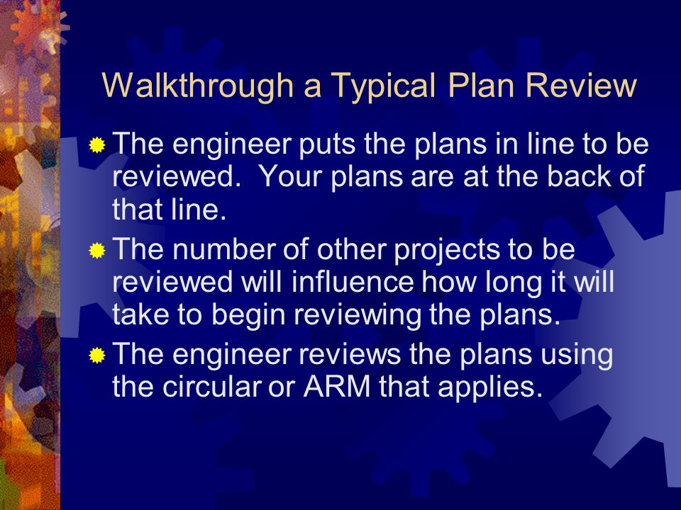 Walkthrough a Typical Plan Review  The engineer puts the plans in line to be reviewed.