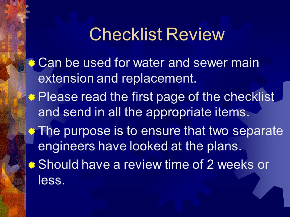 Checklist Review  Can be used for water and sewer main extension and replacement.