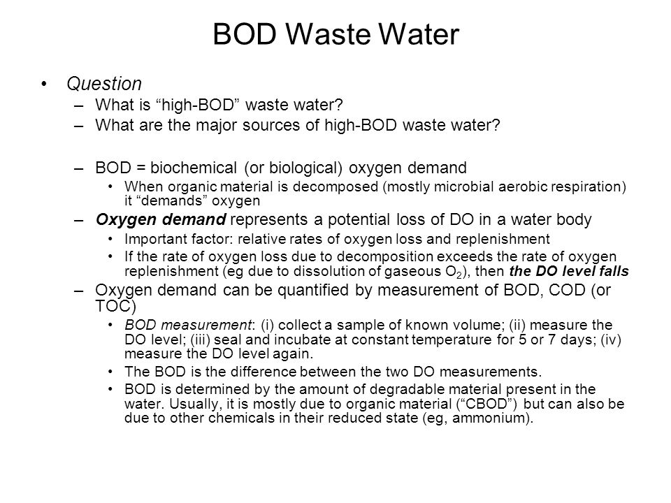 """BOD Waste Water Question –What is """"high-BOD"""" waste water? –What are the major sources of high-BOD waste water? –BOD = biochemical (or biological) oxyg"""