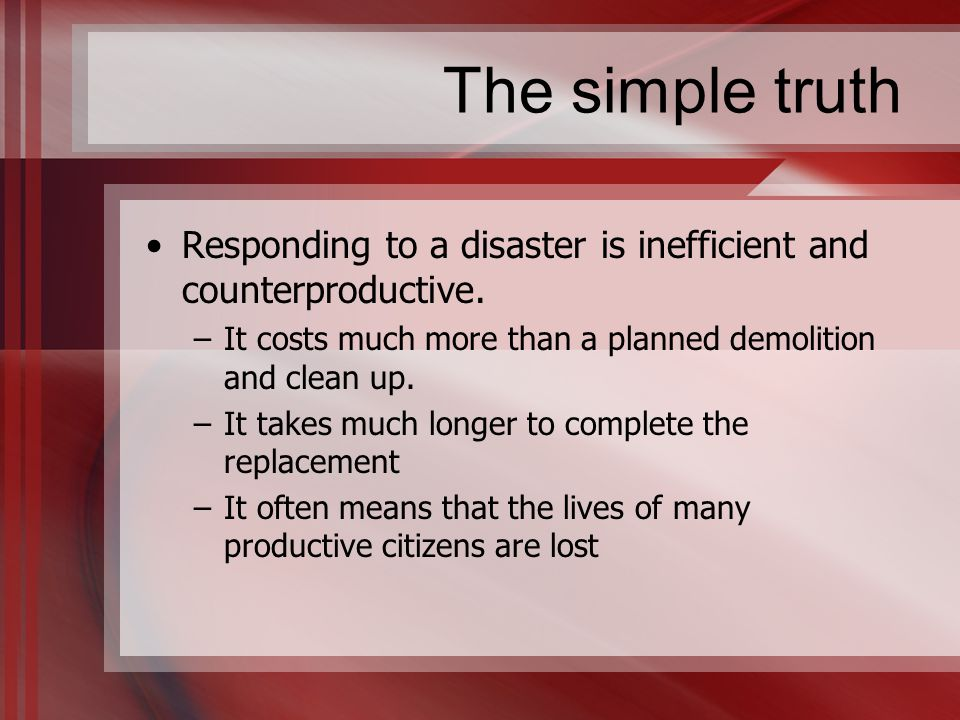 The simple truth Responding to a disaster is inefficient and counterproductive.