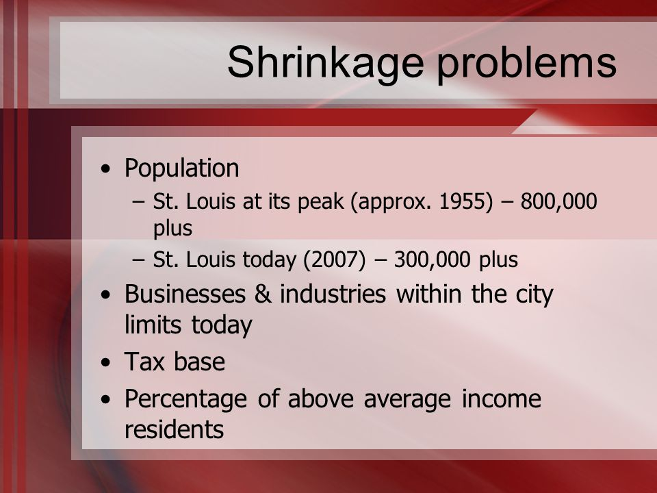 Shrinkage problems Population –St. Louis at its peak (approx.
