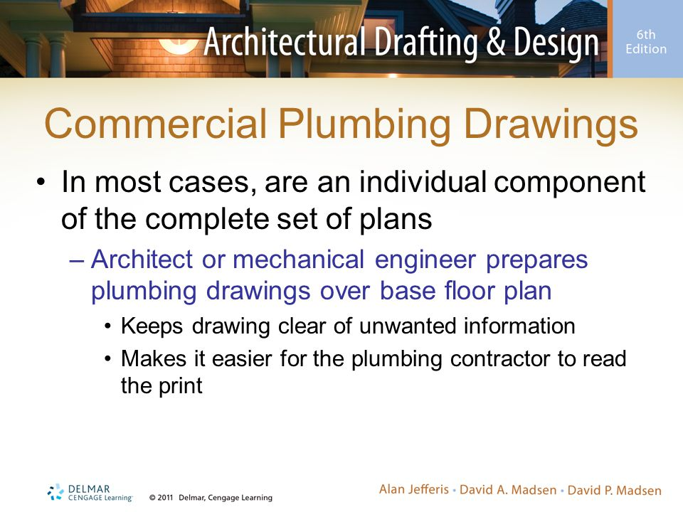 Commercial Plumbing Drawings In most cases, are an individual component of the complete set of plans –Architect or mechanical engineer prepares plumbi