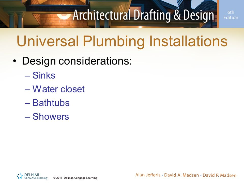 Universal Plumbing Installations Design considerations: –Sinks –Water closet –Bathtubs –Showers