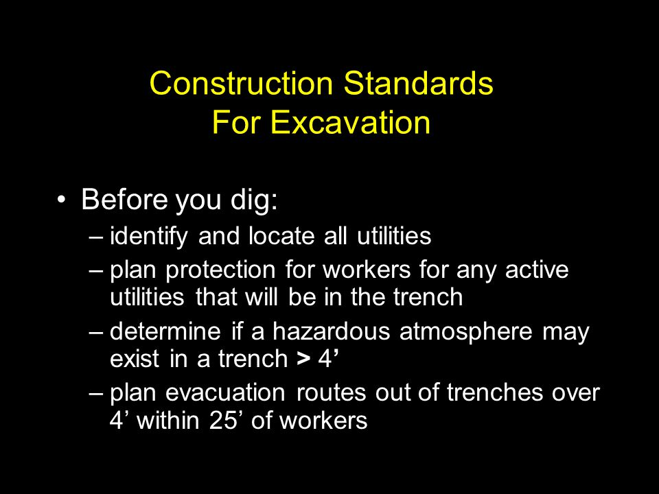Construction Standards For Excavation Before you dig: –identify and locate all utilities –plan protection for workers for any active utilities that wi
