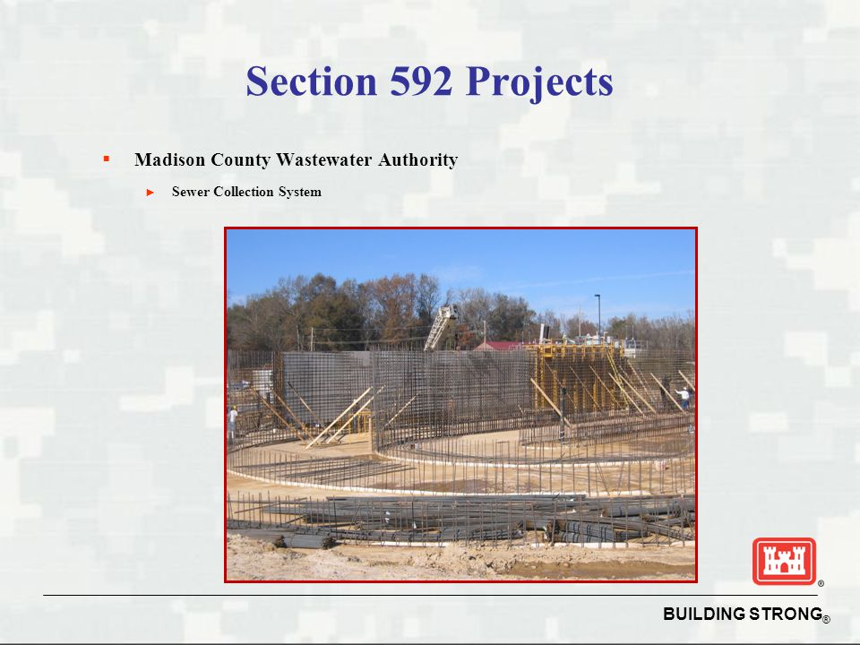 BUILDING STRONG ® Section 592 Projects  Madison County Wastewater Authority ► Sewer Collection System