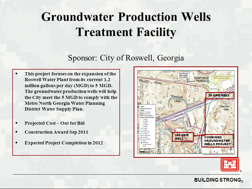 BUILDING STRONG ® Swaybranch Detention Pond Sponsor: City of Roswell, Georgia  The purpose of this project is to rehabilitate and combine a failing dual detention pond by removing the existing wet pond and dry detention dams and creating a single storm water detention facility  Projected Cost – Out for Bid  Construction Award Sep 2011  Expected Project Completion in 2012