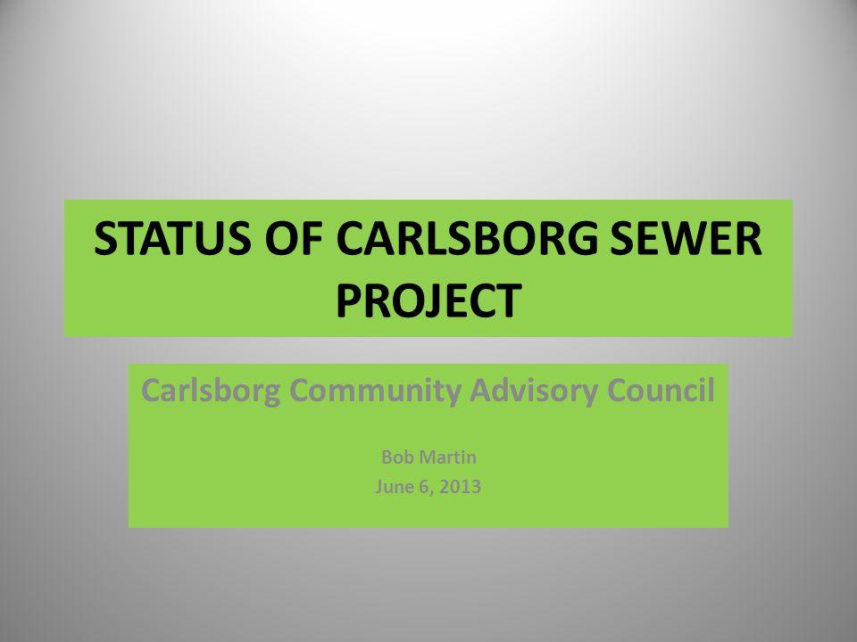 STATUS OF CARLSBORG SEWER PROJECT Carlsborg Community Advisory Council Bob Martin June 6, 2013