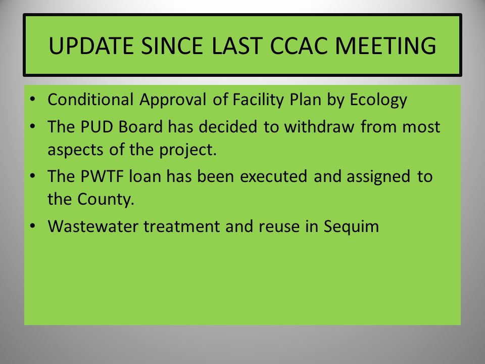 UPDATE SINCE LAST CCAC MEETING Conditional Approval of Facility Plan by Ecology The PUD Board has decided to withdraw from most aspects of the project.