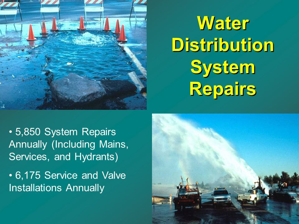 5,850 System Repairs Annually (Including Mains, Services, and Hydrants) 6,175 Service and Valve Installations Annually Water Distribution System Repai