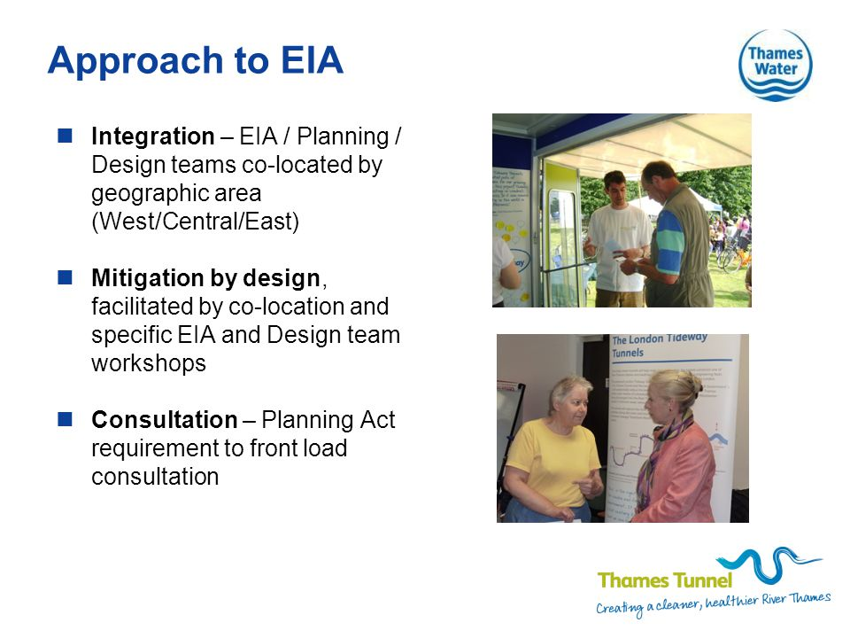 Approach to EIA Integration – EIA / Planning / Design teams co-located by geographic area (West/Central/East) Mitigation by design, facilitated by co-location and specific EIA and Design team workshops Consultation – Planning Act requirement to front load consultation