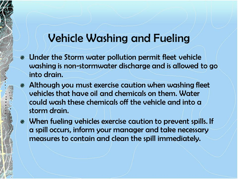 Under the Storm water pollution permit fleet vehicle washing is non-stormwater discharge and is allowed to go into drain.