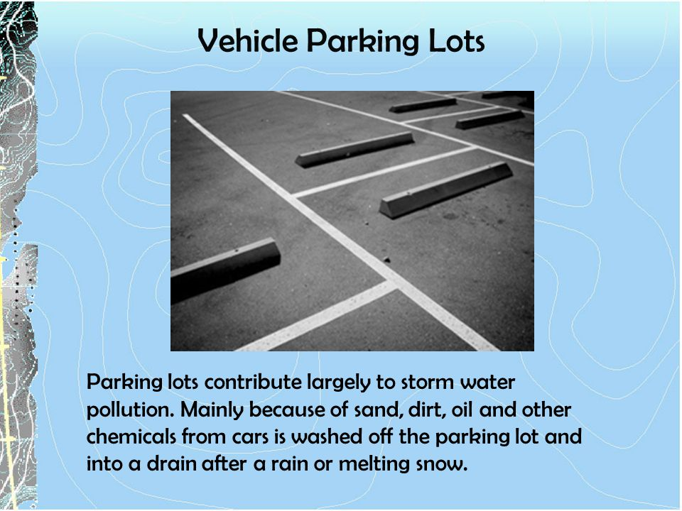 Vehicle Parking Lots Parking lots contribute largely to storm water pollution.