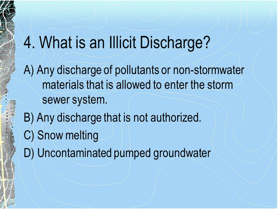 4.What is an Illicit Discharge.