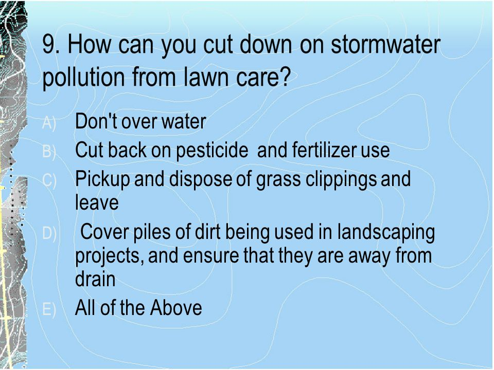 9.How can you cut down on stormwater pollution from lawn care.